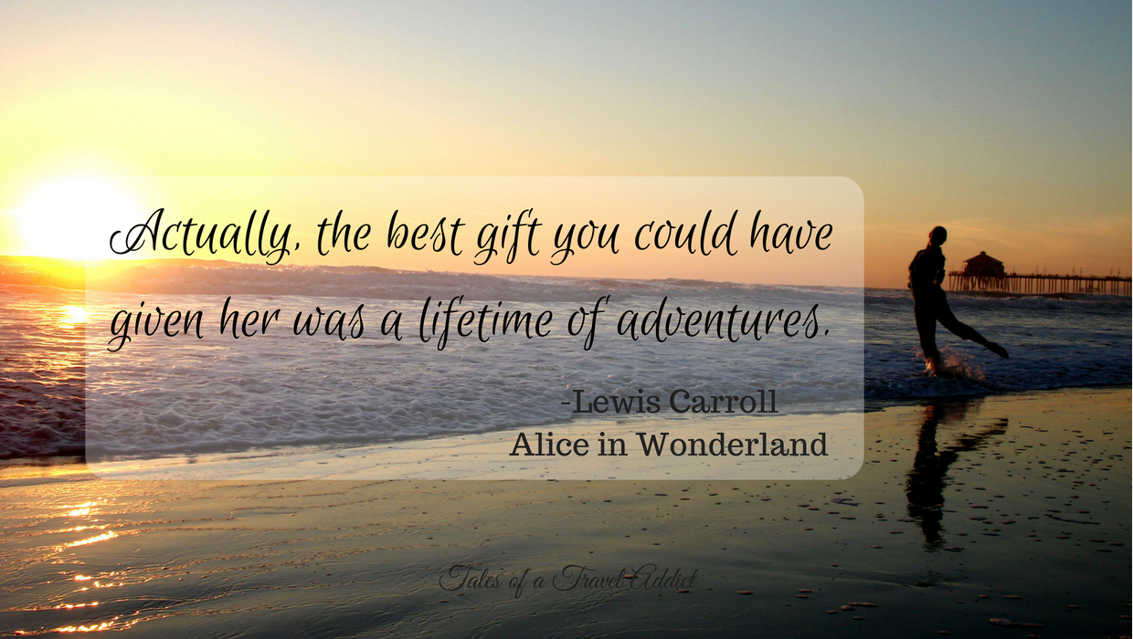 Actually, the best gift you could have given her was a lifetime of adventures...